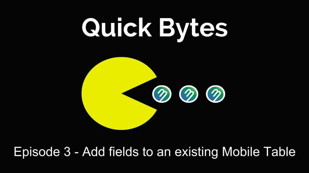 Quick Bytes Ep. 3 - Add fields to an existing Mobile Table