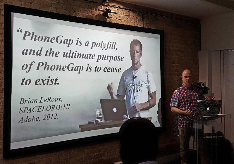 PhoneGap is a Polyfill, and the ultimate purpose of PhoneGap is to cease to exist - Brian LeRoux